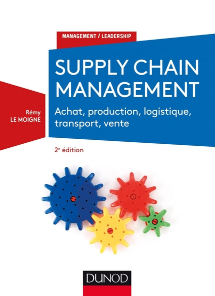 Supply chain management - 2e éd. - Achat, production, logistique, transport, vente