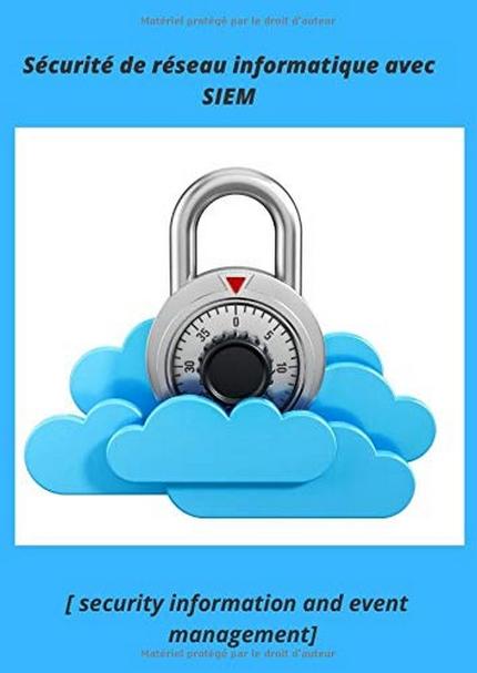 Sécurité de réseau informatique avec SIEM: sécurité d'information et gestion des événements